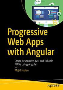 Progressive Web Apps with Angular: Create Responsive, Fast and Reliable PWAs Using Angular