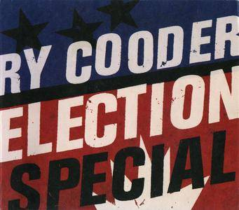 Ry Cooder - Election Special (2012) [Re-Up]