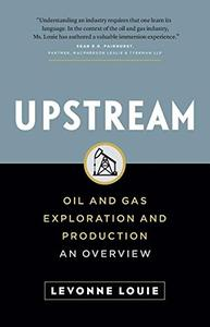 Upstream: Oil and Gas Exploration and Production: An Overview