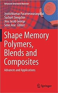 Shape Memory Polymers, Blends and Composites: Advances and Applications