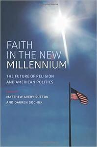 Faith in the New Millennium: The Future of Religion and American Politics