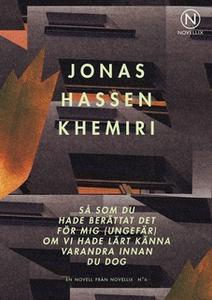«Så som du hade berättat det för mig (ungefär) om vi hade lärt känna varandra innan du dog» by Jonas Hassen Khemiri