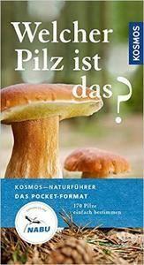 Welcher Pilz ist das?: 170 Pilze einfach bestimmen (Auflage: 3) (Repost)