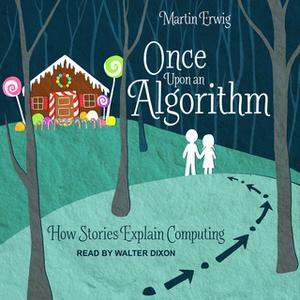 «Once Upon an Algorithm: How Stories Explain Computing» by Martin Erwig