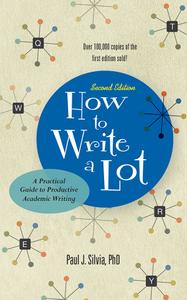How to Write a Lot: A Practical Guide to Productive Academic Writing, 2nd Edition