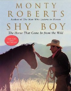 Monty Roberts - Shy Boy: The Horse That Came in From the Wild