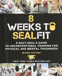 8 Weeks to SEALFIT: A Navy SEAL's Guide to Unconventional Training for Physical and Mental Toughness (Repost)