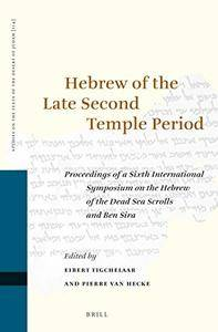 Hebrew of the Late Second Temple Period: Proceedings of a Sixth International Symposium on the Hebrew of the Dead Sea Scrolls