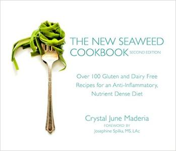 The New Seaweed Cookbook Over 100 Gluten and Dairy Free Recipes for an Anti Inflammatory, Nutrien...