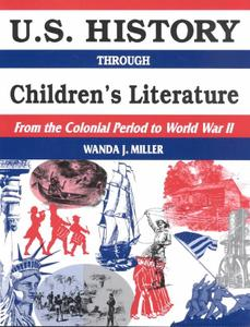 U.S. History Through Children's Literature: From the Colonial Period to World War II (Through Children's Literature)