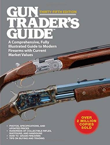 Gun Trader's Guide, Thirty-Fifth Edition: A Comprehensive, Fully Illustrated Guide to Modern Firearms with Current Market