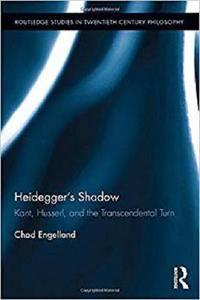 Heidegger's Shadow: Kant, Husserl, and the Transcendental Turn (Routledge Studies in Twentieth-Century Philosophy)
