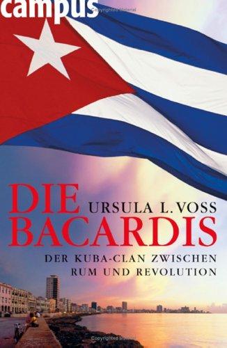 Die Bacardis: Der Kuba-Clan zwischen Rum und Revolution