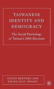 Taiwanese Identity and Democracy: The Social Psychology of Taiwan's 2004 Elections
