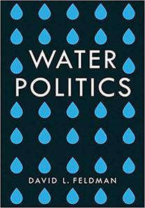 Water Politics: Governing Our Most Precious Resource
