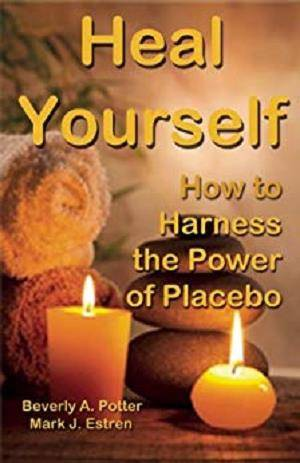 Heal Yourself!: How to Harness Placebo Power [Kindle Edition]