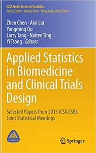 Applied Statistics in Biomedicine and Clinical Trials Design: Selected Papers from 2013 ICSA/ISBS Joint Statistical Meet