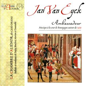 Jan Van Eyck, Ambassadeur: Musique à la cour de Bourgogne autour de 1429 - Ensemble La Chambre d'Aliénor (2011)