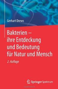 Bakterien – ihre Entdeckung und Bedeutung für Natur und Mensch (Auflage: 2)