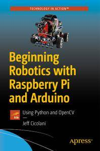 Beginning Robotics with Raspberry Pi and Arduino: Using Python and OpenCV