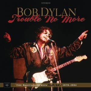 Bob Dylan - Trouble No More: The Bootleg Series Vol. 13 (1979-1981) (2CD Edition | 8CD Box-Set) (2017)