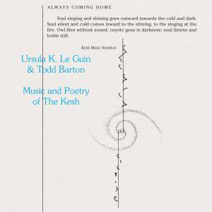 Ursula K. Le Guin & Todd Barton - Music and Poetry of The Kesh (2018)
