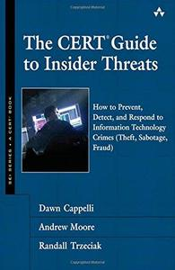 The CERT Guide to Insider Threats: How to Prevent, Detect, and Respond to Information Technology Crimes (Repost)