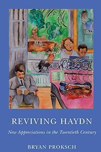 Reviving Haydn: New Appreciations in the Twentieth Century