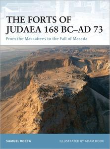 The Forts of Judaea 168 BC–AD 73: From the Maccabees to the Fall of Masada