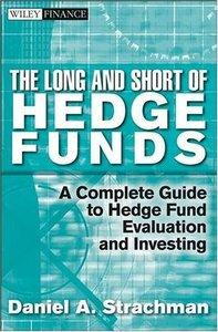 The Long and Short Of Hedge Funds: A Complete Guide to Hedge Fund Evaluation and Investing (repost)