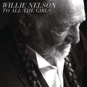 Willie Nelson - To All The Girls... (2013) [Official Digital Download]