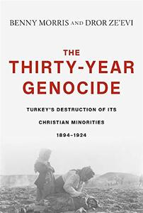 The Thirty-Year Genocide: Turkey's Destruction of Its Christian Minorities, 1894–1924