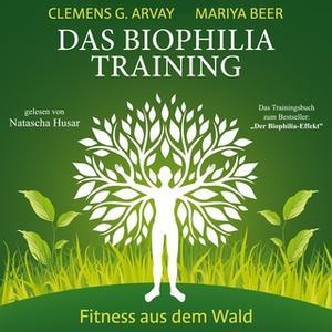 «Das Biophilia-Training: Fitness aus dem Wald» by Clemens G. Arvay,Mariya Beer