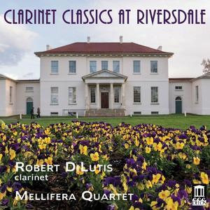 Robert DiLutis & Mellifera Quartet - Clarinet Classics at Riversdale (2019)