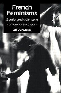 French Feminisms: Gender And Violence In Contemporary Theory (Gender, Change and Society Series)