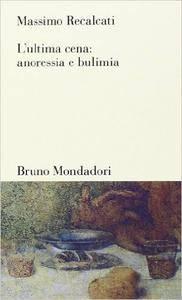 Massimo Recalcati - L'ultima cena: anoressia e bulimia