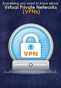 Virtual Private Networks (VPNs): What Is a VPN, Why Would I Need One and what is VPN service providers