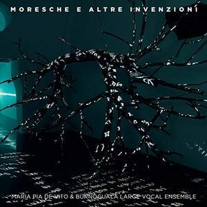 Maria Pia De Vito, Burnogualà Large Vocal Ensemble - Moresche e altre invenzioni (2018)
