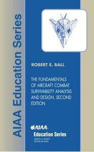 The Fundamentals of Aircraft Combat Survivability Analysis and Design, Second Edition [With CDROM] (AIAA Education)