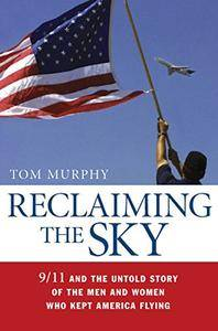 Reclaiming the Sky: 9/11 and the Untold Story of the Men and Women Who Kept America Flying (Repost)