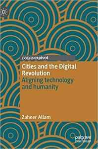 Cities and the Digital Revolution: Aligning technology and humanity