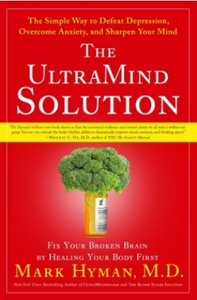 The UltraMind Solution: Fix Your Broken Brain by Healing Your Body First - The Simple Way to Defeat Depression, Overcome Anxiet