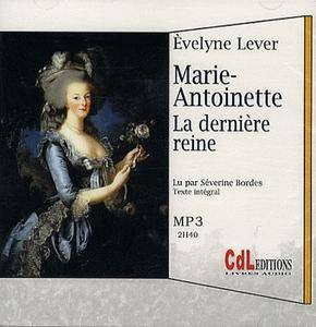 "Evelyne Lever, ""Marie-Antoinette, la dernière reine"""