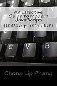 An Effective Guide to Modern JavaScript: (ECMAScript 2017 / ES 8)