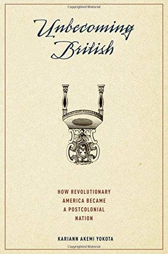 Unbecoming British: How Revolutionary America Became a Postcolonial Nation(Repost)
