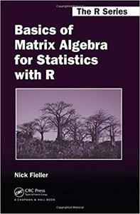 Basics of Matrix Algebra for Statistics with R (Chapman & Hall/CRC The R Series) [Repost]