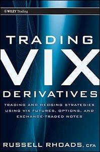 Trading VIX Derivatives: Trading and Hedging Strategies Using VIX Futures, Options, and Exchange Traded Notes(repost)