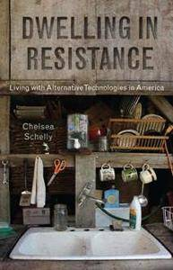 Dwelling in Resistance : Living with Alternative Technologies in America