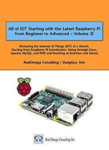 All of IOT Starting with the Latest Raspberry Pi from Beginner to Advanced - Volume 2