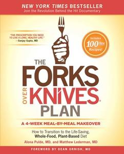 «The Forks Over Knives Plan: How to Transition to the Life-Saving, Whole-Food, Plant-Based Diet» by Alona Pulde,Matthew